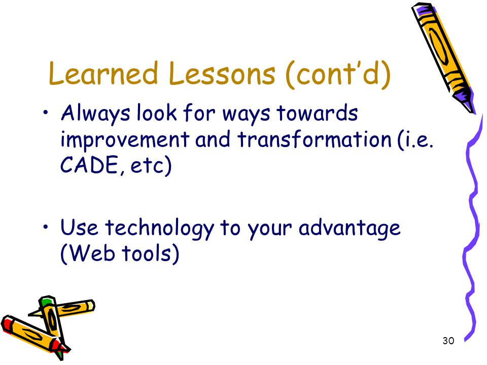 30 Learned Lessons (contd) Always look for ways towards improvement and transformation (i.e.