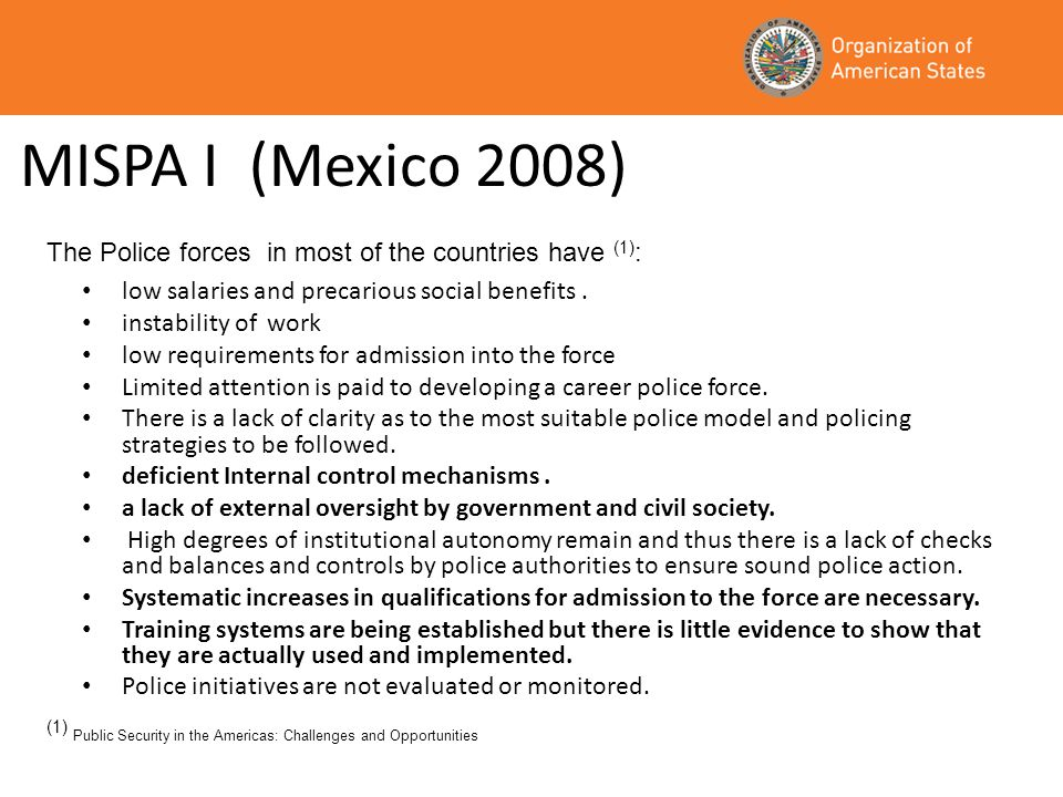 MISPA I (Mexico 2008) low salaries and precarious social benefits. instability of work low requirements for admission into the force Limited attention