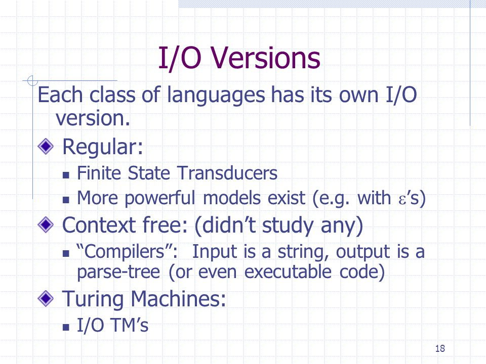 18 I/O Versions Each class of languages has its own I/O version.