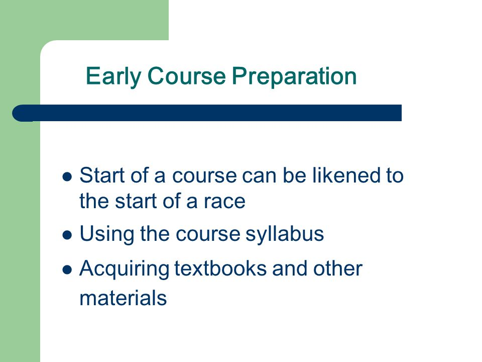 Early Course Preparation Start of a course can be likened to the start of a race Using the course syllabus Acquiring textbooks and other materials