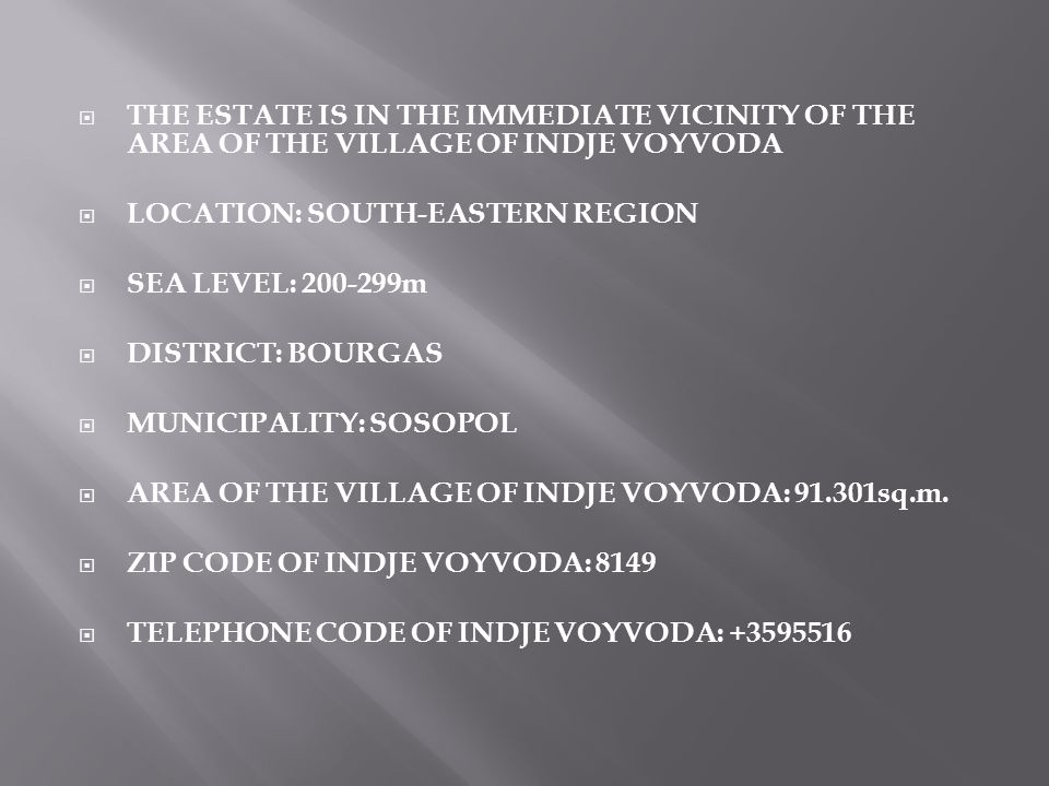 THE ESTATE IS IN THE IMMEDIATE VICINITY OF THE AREA OF THE VILLAGE OF INDJE VOYVODA LOCATION: SOUTH-EASTERN REGION SEA LEVEL: 200-299m DISTRICT: BOURG