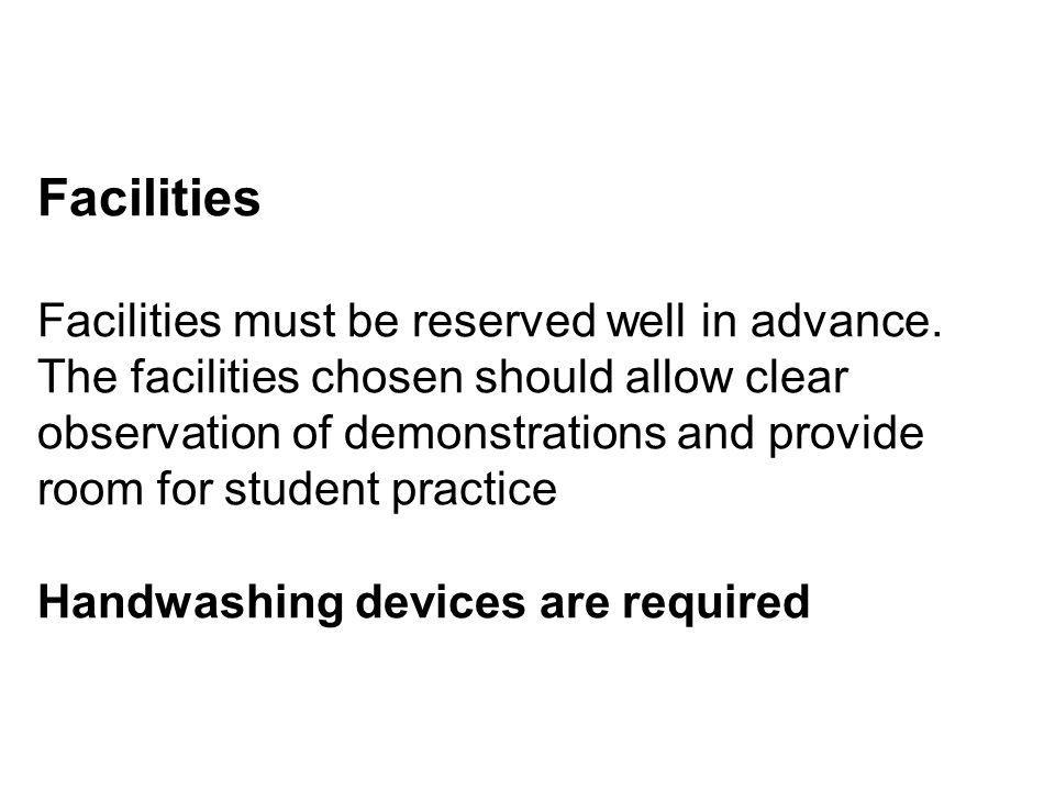 Facilities Facilities must be reserved well in advance. The facilities chosen should allow clear observation of demonstrations and provide room for st