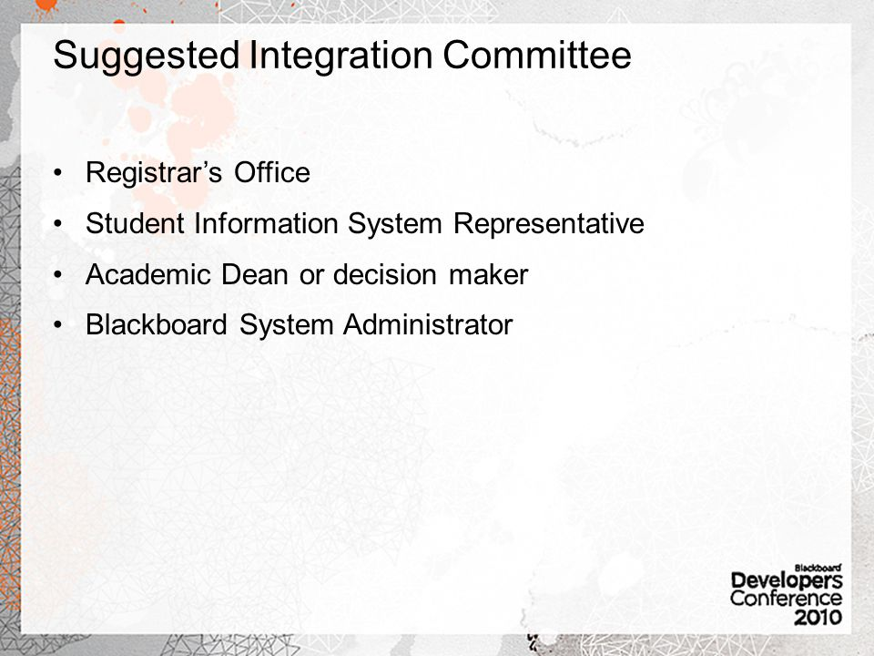 Suggested Integration Committee Registrars Office Student Information System Representative Academic Dean or decision maker Blackboard System Administrator