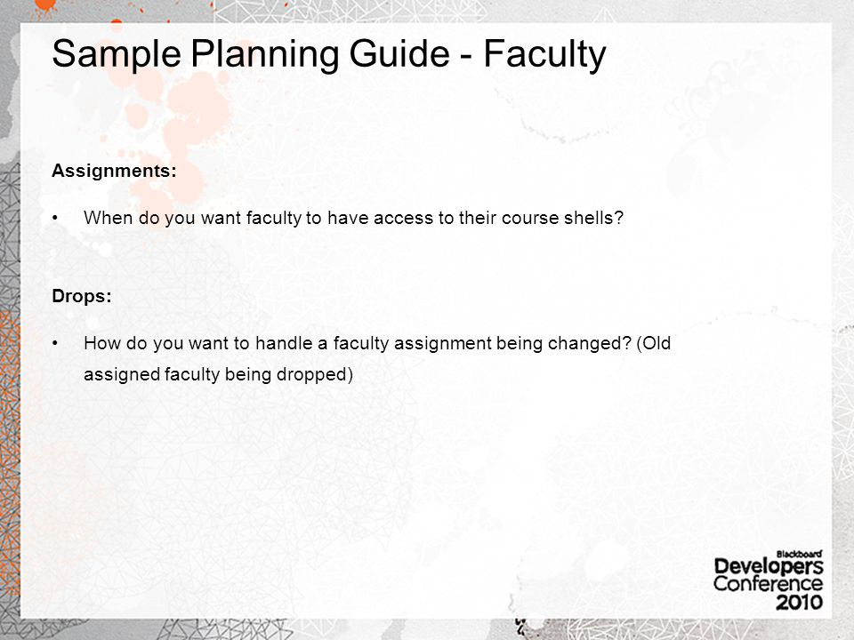 Sample Planning Guide - Faculty Assignments: When do you want faculty to have access to their course shells.