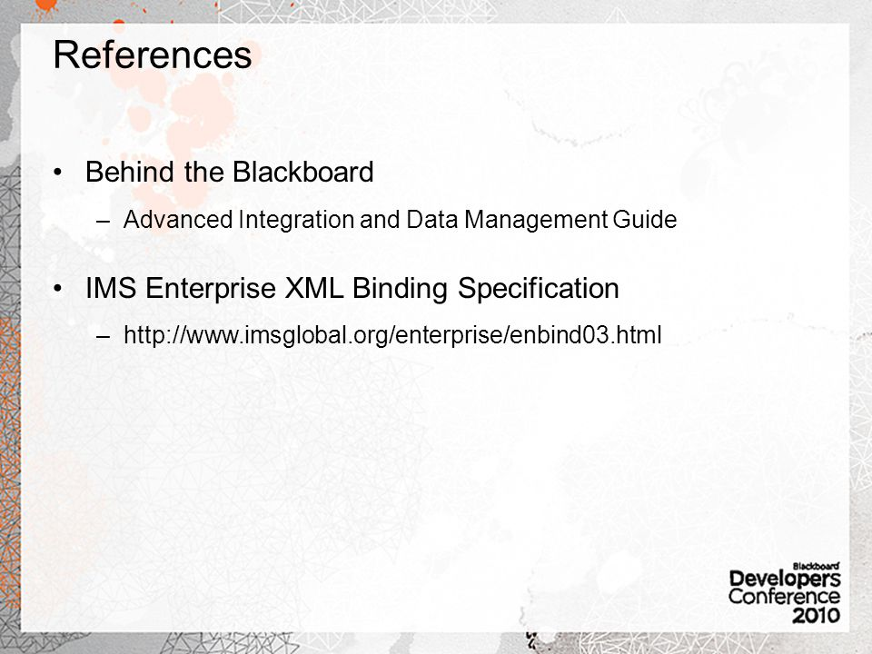 References Behind the Blackboard –Advanced Integration and Data Management Guide IMS Enterprise XML Binding Specification –