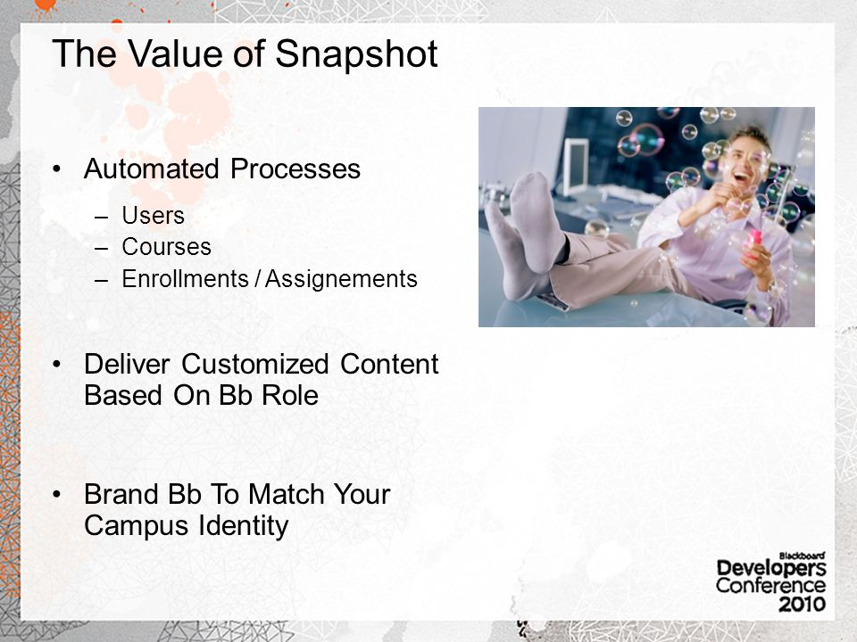The Value of Snapshot Automated Processes –Users –Courses –Enrollments / Assignements Deliver Customized Content Based On Bb Role Brand Bb To Match Your Campus Identity