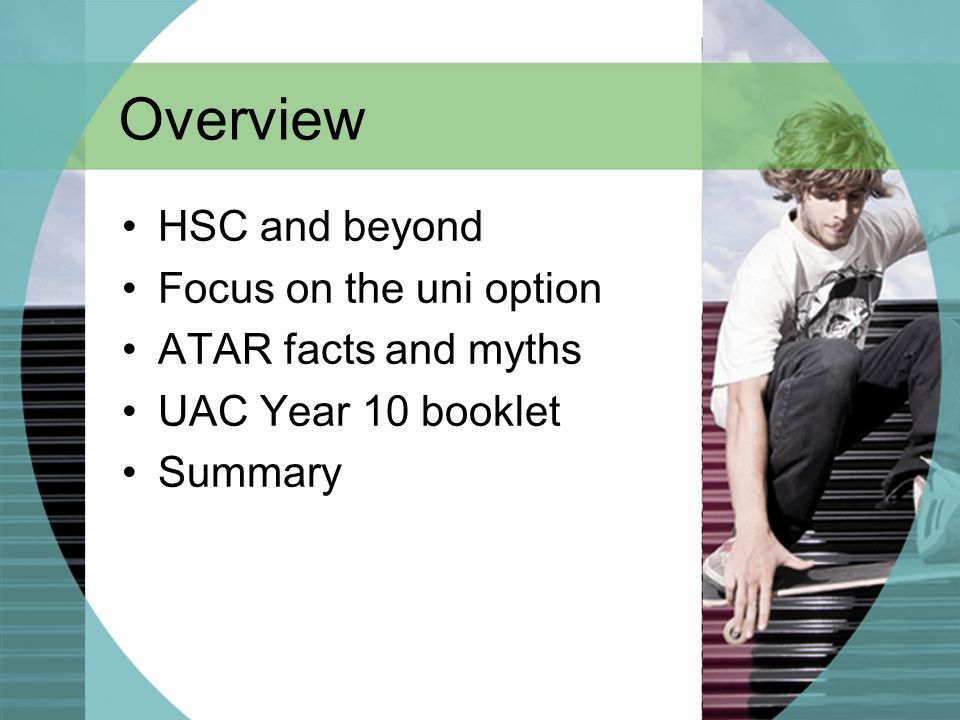 Overview HSC and beyond Focus on the uni option ATAR facts and myths UAC Year 10 booklet Summary