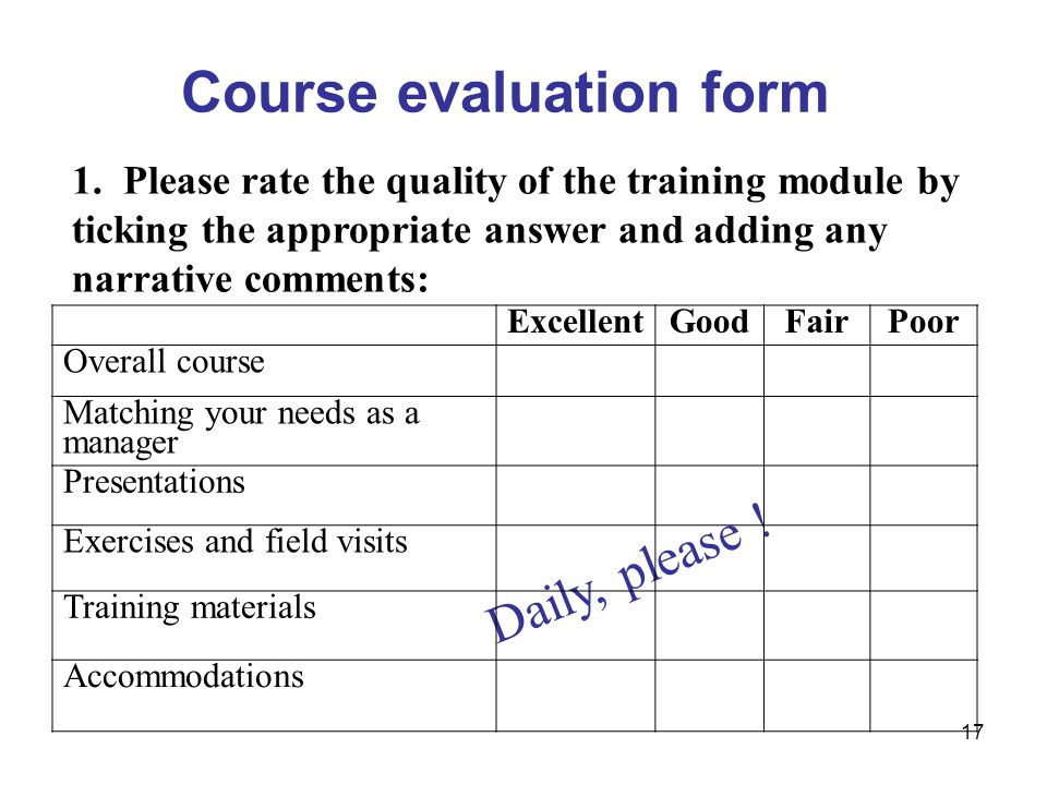 17 Course evaluation form Daily, please . 1.