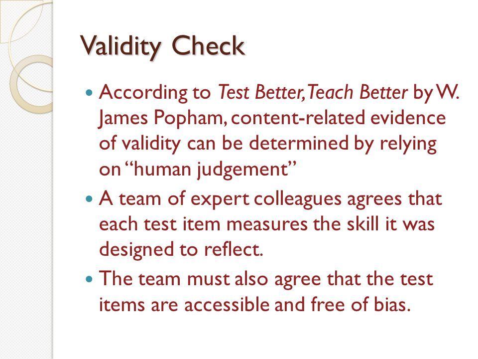 Check for Clarity Conduct item-by-item study of the test Be sure that the language level matches the texts Be sure that vocabulary is appropriate and standard Be sure the content doesnt unfairly affect a students ability to respondit is not biased.