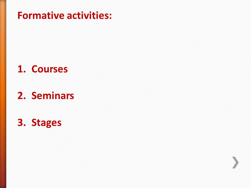Formative activities: 1.Courses 2.Seminars 3.Stages