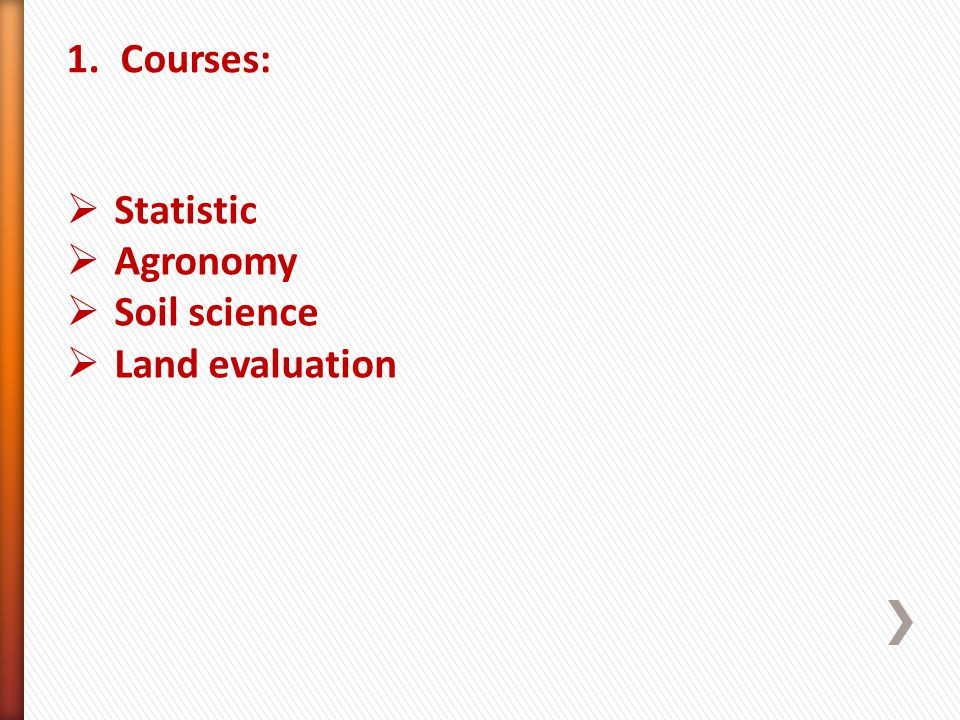 1.Courses: Statistic Agronomy Soil science Land evaluation