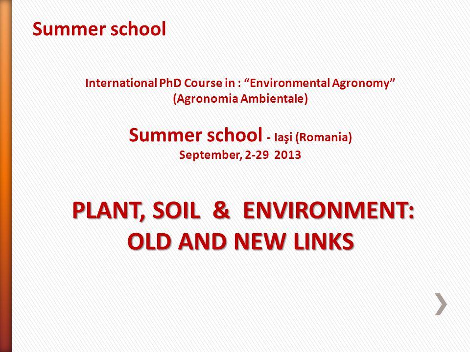 Summer school International PhD Course in : Environmental Agronomy (Agronomia Ambientale) Summer school - Iaşi (Romania) September, 2-29 2013 PLANT, S