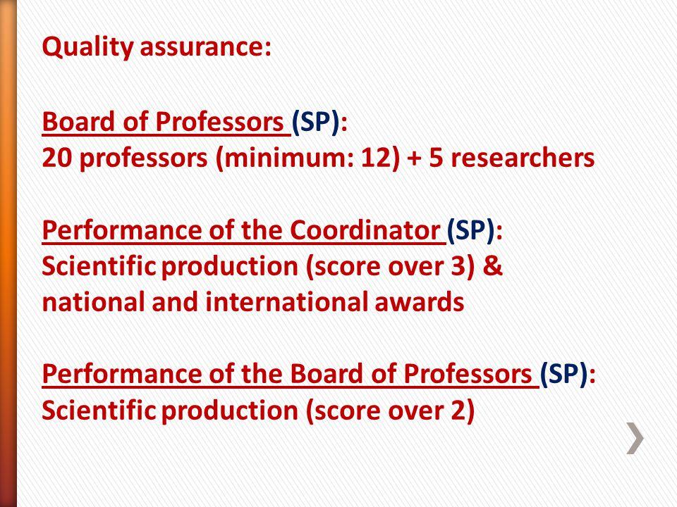 Quality assurance: Board of Professors (SP): 20 professors (minimum: 12) + 5 researchers Performance of the Coordinator (SP): Scientific production (s