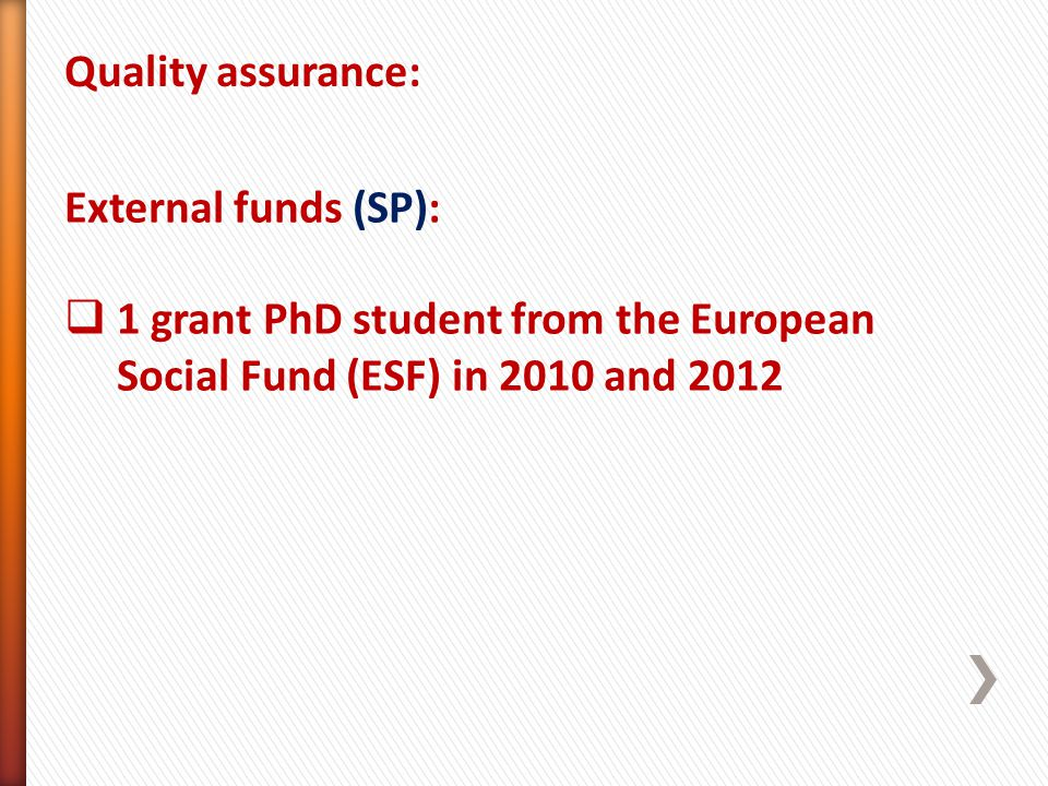 Quality assurance: External funds (SP): 1 grant PhD student from the European Social Fund (ESF) in 2010 and 2012