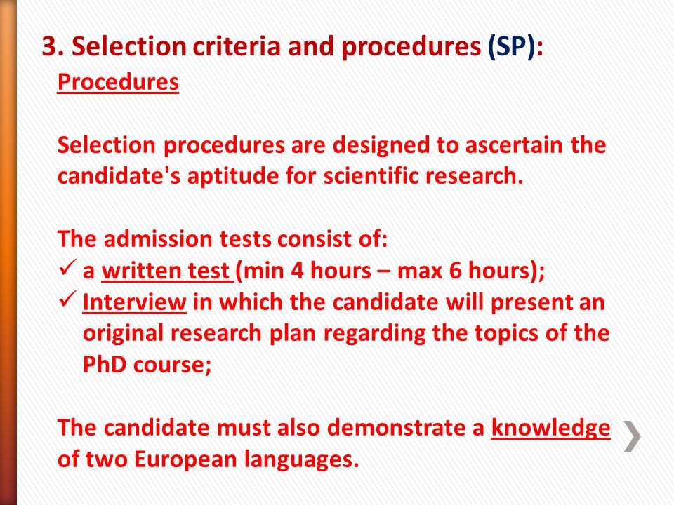 3. Selection criteria and procedures (SP): Procedures Selection procedures are designed to ascertain the candidate's aptitude for scientific research.
