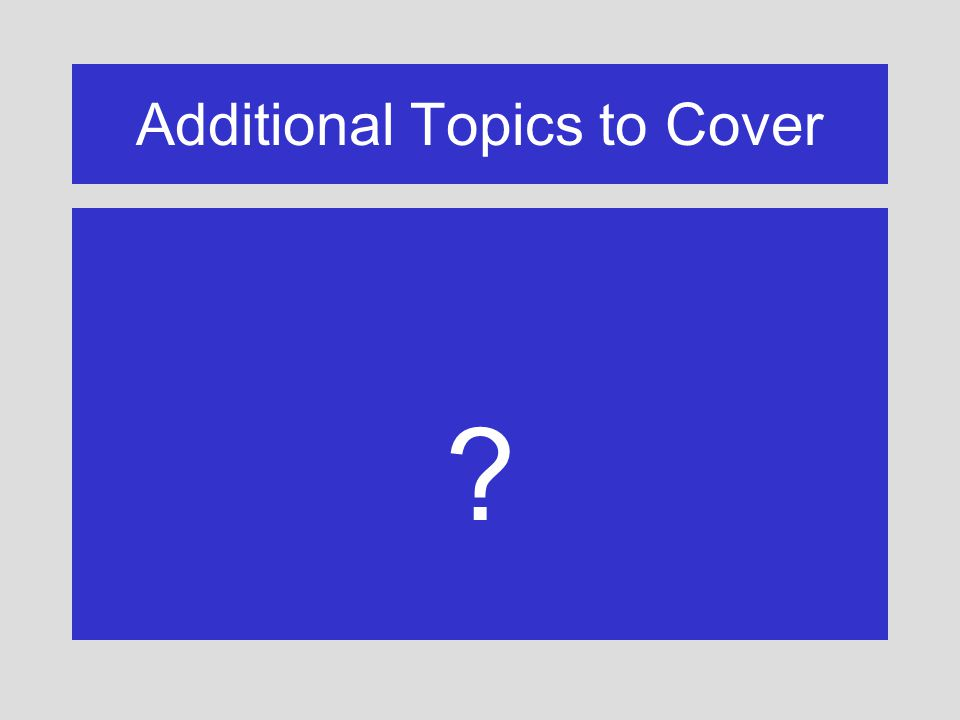 Additional Topics to Cover