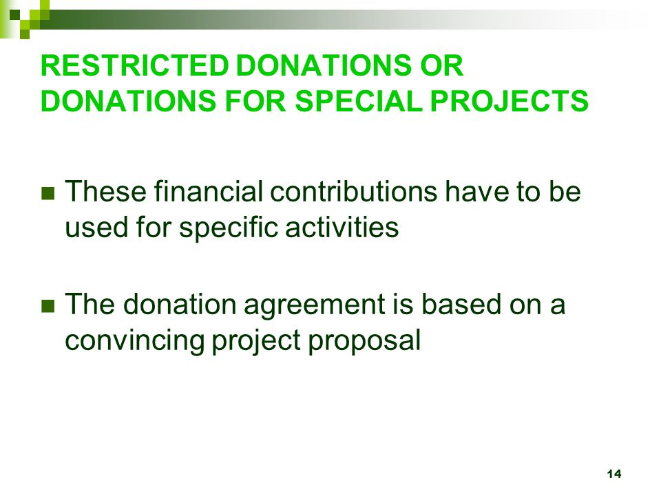 14 RESTRICTED DONATIONS OR DONATIONS FOR SPECIAL PROJECTS These financial contributions have to be used for specific activities The donation agreement is based on a convincing project proposal