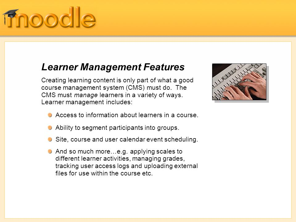 Creating learning content is only part of what a good course management system (CMS) must do.