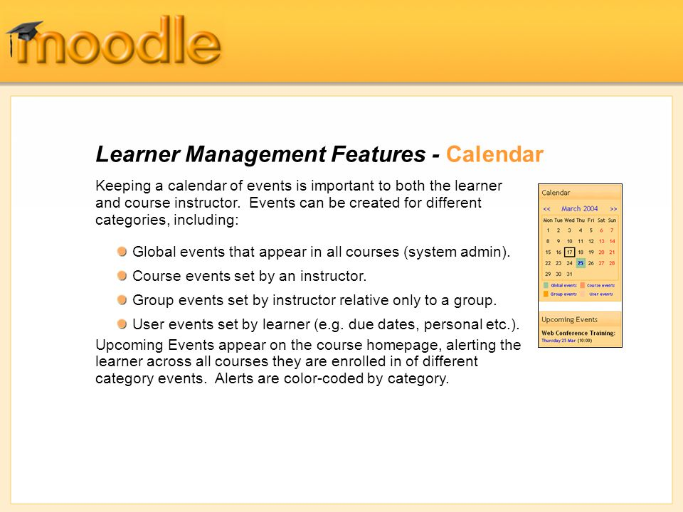 Learner Management Features - Calendar Keeping a calendar of events is important to both the learner and course instructor. Events can be created for