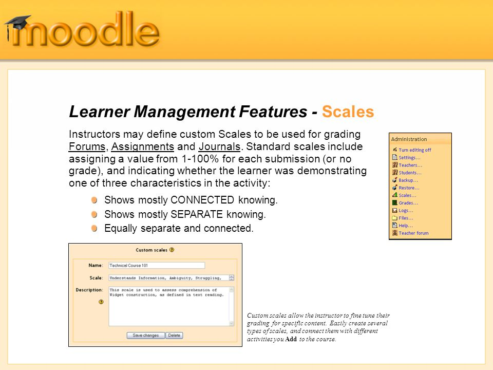 Learner Management Features - Scales Instructors may define custom Scales to be used for grading Forums, Assignments and Journals.