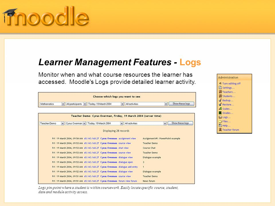 Learner Management Features - Logs Monitor when and what course resources the learner has accessed.