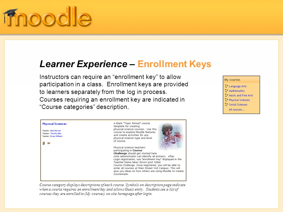 Learner Experience – Enrollment Keys Instructors can require an enrollment key to allow participation in a class. Enrollment keys are provided to lear