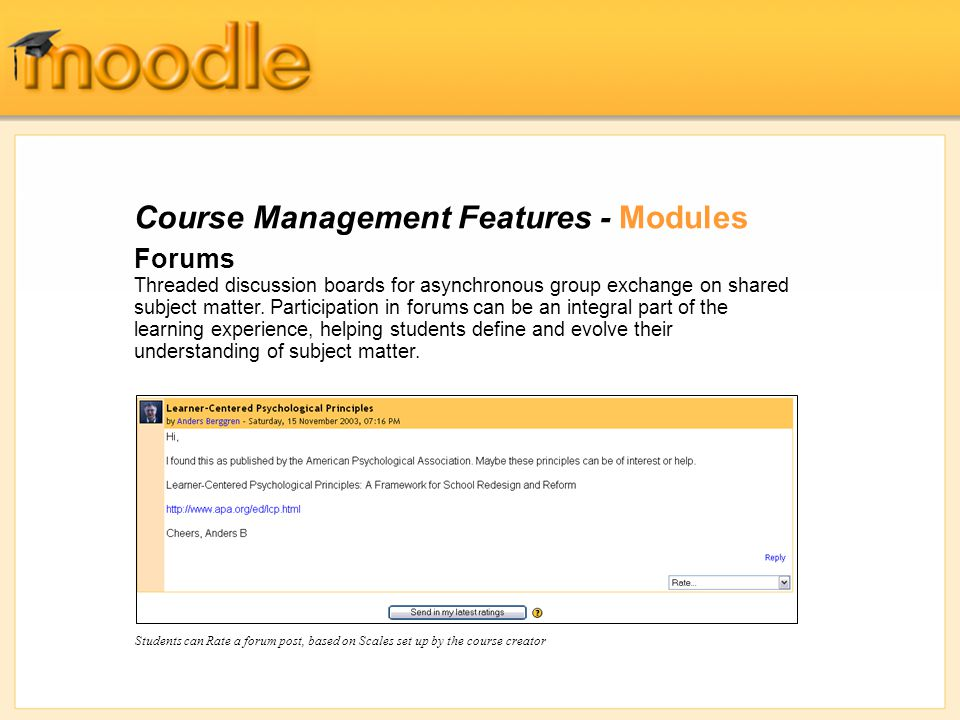 Course Management Features - Modules Forums Threaded discussion boards for asynchronous group exchange on shared subject matter.