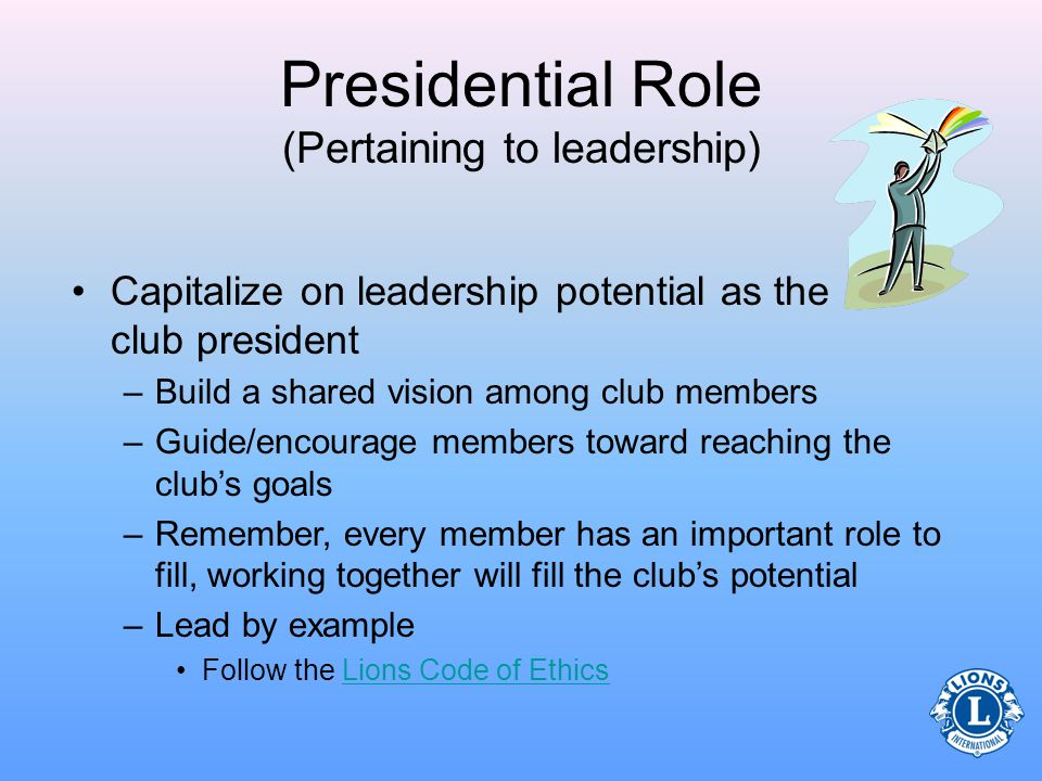 Presidential Role (Pertaining to leadership) Use prior experience and available resources to capitalize on leadership potential.