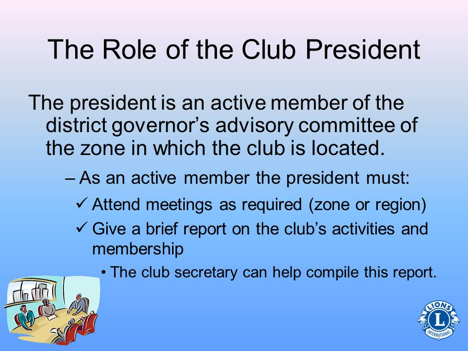 The Role of the Club President The club president presides at all meetings of the board of directors as well as the club.