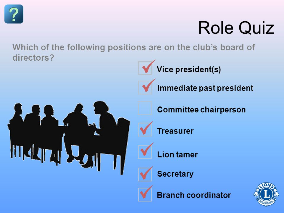 Role Quiz A club can have a rule which contradicts the International Constitution and By-Laws TRUE FALSE Any club rule in contradiction to the Lions Clubs International Constitution and By-Laws is not a valid rule.