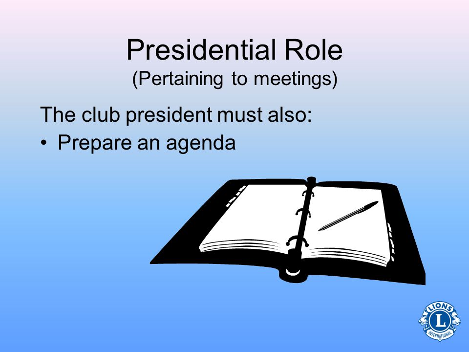 Presidential Duties (Pertaining to meetings) The club president issues the call for regular meetings/special meetings of the board of directors and club.