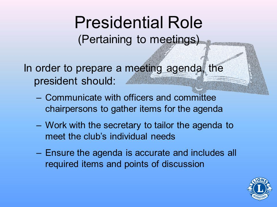 Presidential Role (Pertaining to meetings) The club president must also: Prepare an agenda