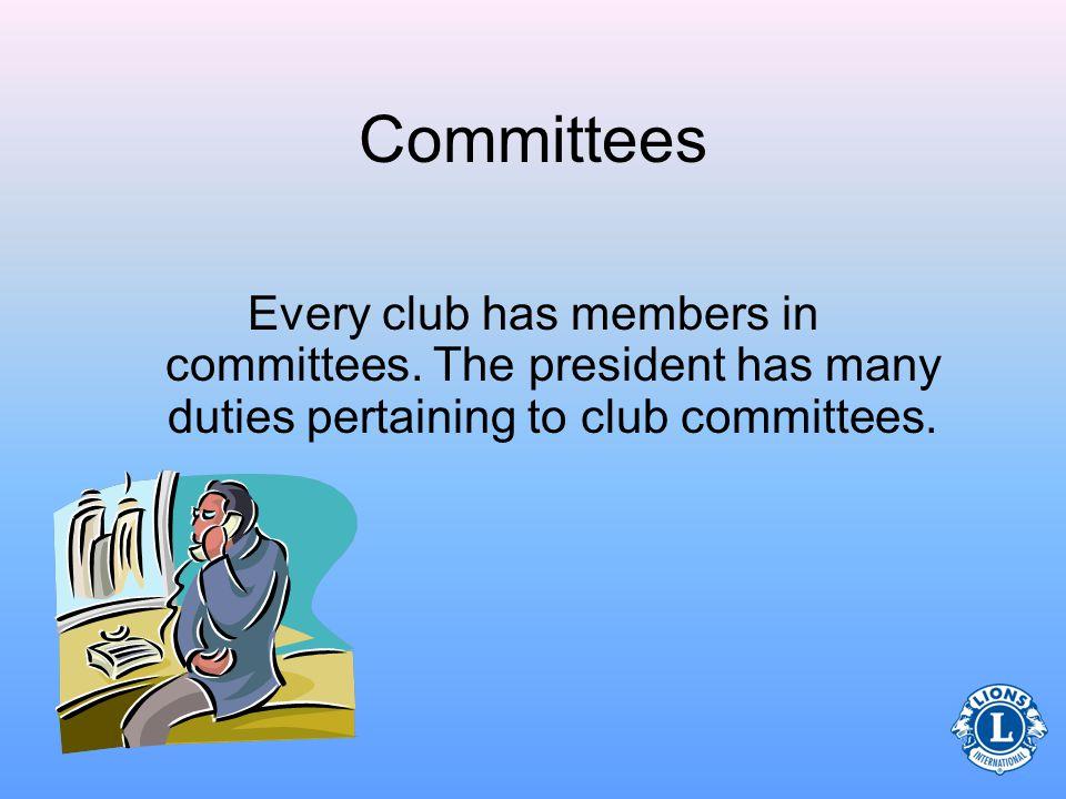Committees Every club has members in committees.