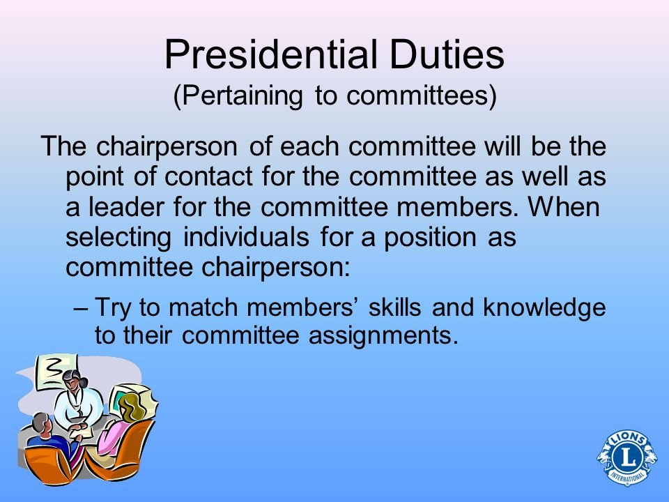 Presidential Duties (Pertaining to committees) –Standing committees are permanent committees/positions within the club.