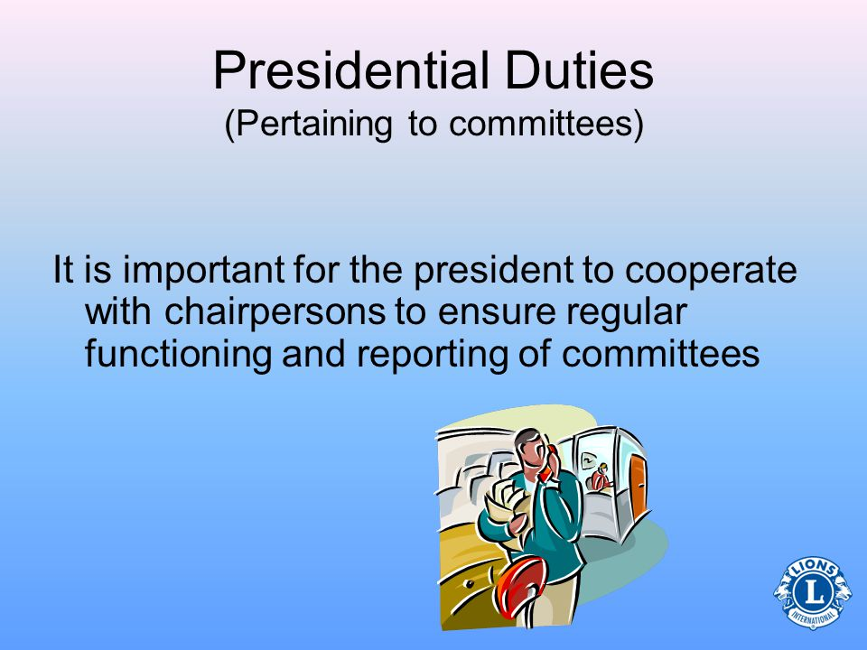 Presidential Duties (Pertaining to committees) There are benefits to appointing your committee chairpersons early.