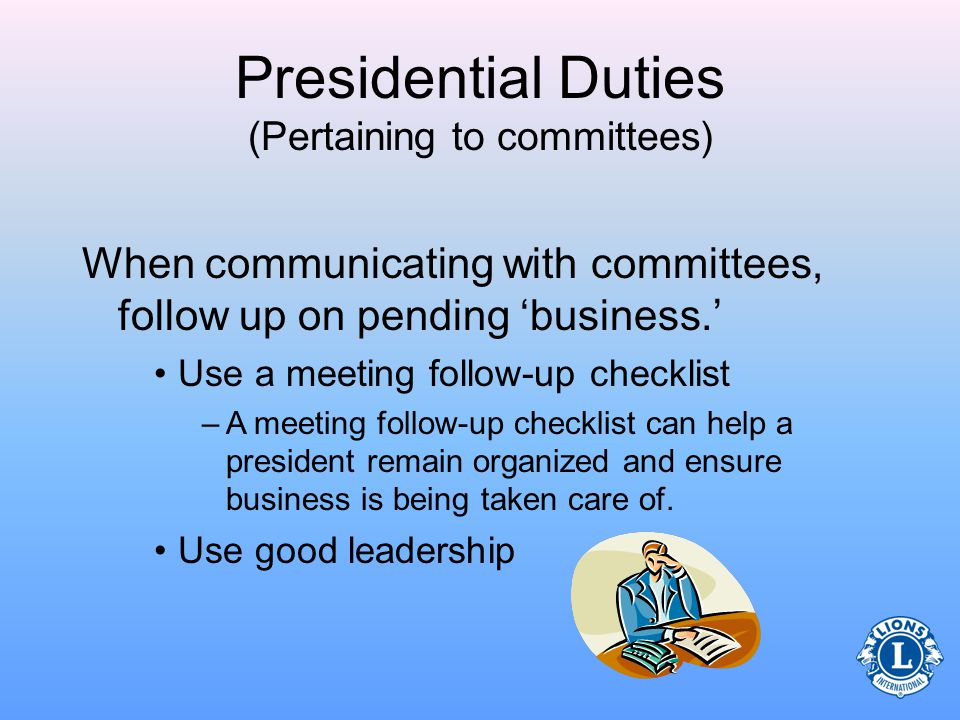 Presidential Duties (Pertaining to committees) The president should communicate regularly with committee chairs.
