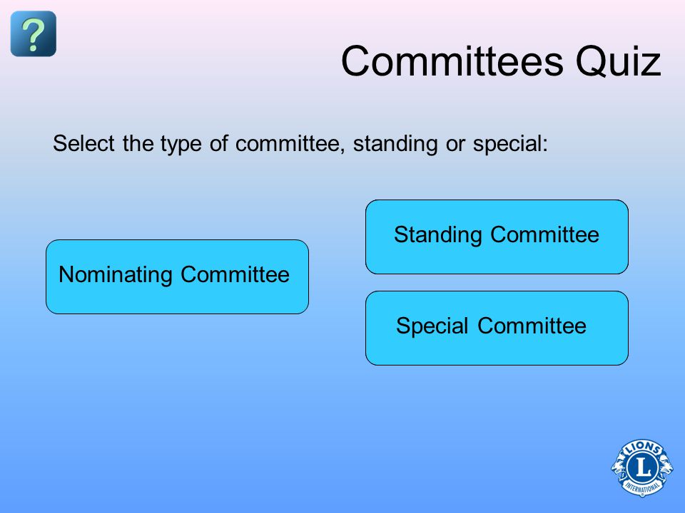 Committees Quiz Special Committee Standing Committee Membership Committee Strides Walk Committee Leo Club ProgramNominating Committee Select the type of committee, standing or special: