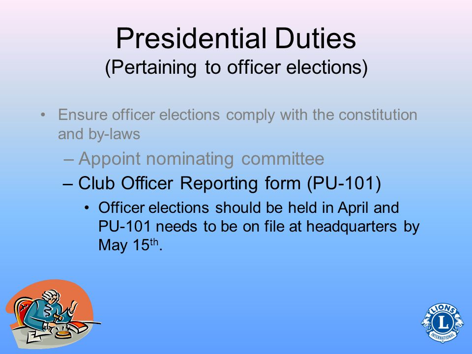 Presidential Duties (Pertaining to officer elections) The Nominating Committee submits the names of candidates for various club offices to the club membership at the nomination.