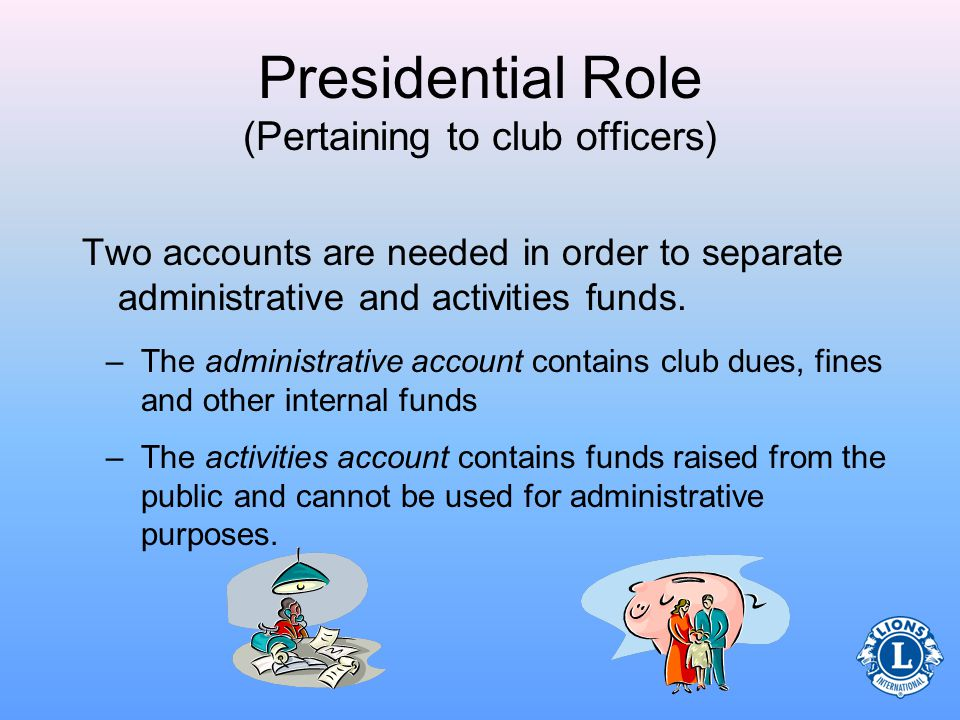Presidential Role (Pertaining to club officers) The president will assist the treasurer with specific tasks.