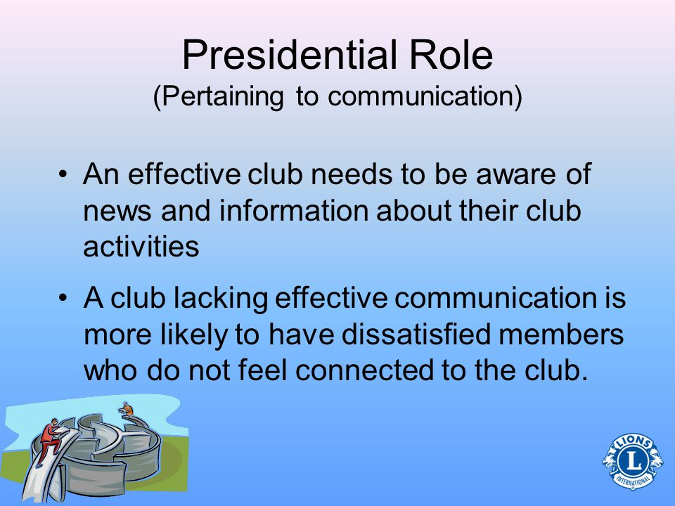 Communication Communication is very important to success as a club president