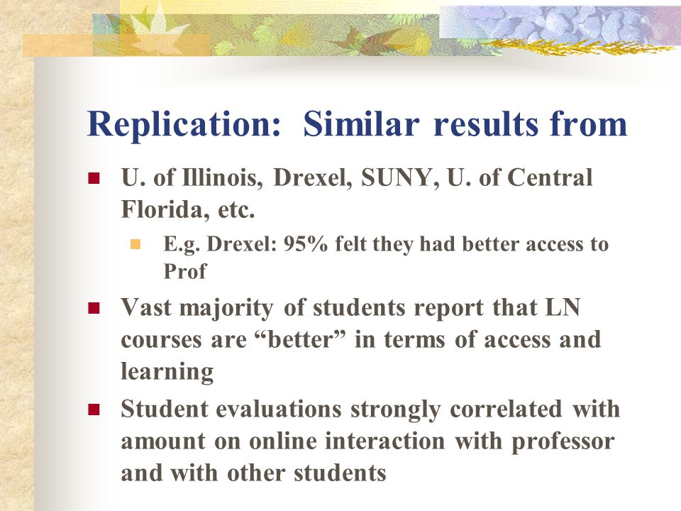 Replication: Similar results from U. of Illinois, Drexel, SUNY, U. of Central Florida, etc. E.g. Drexel: 95% felt they had better access to Prof Vast