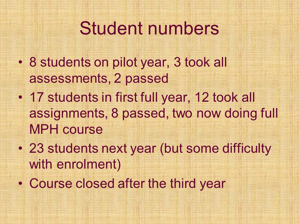Student numbers 8 students on pilot year, 3 took all assessments, 2 passed 17 students in first full year, 12 took all assignments, 8 passed, two now