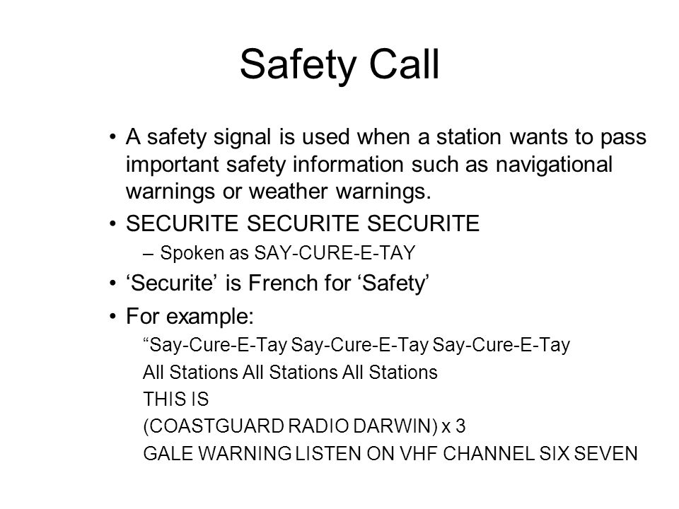 Safety Call A safety signal is used when a station wants to pass important safety information such as navigational warnings or weather warnings. SECUR