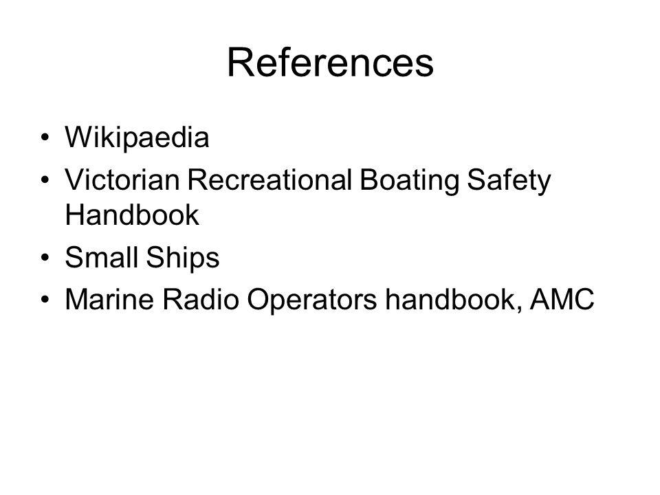 References Wikipaedia Victorian Recreational Boating Safety Handbook Small Ships Marine Radio Operators handbook, AMC