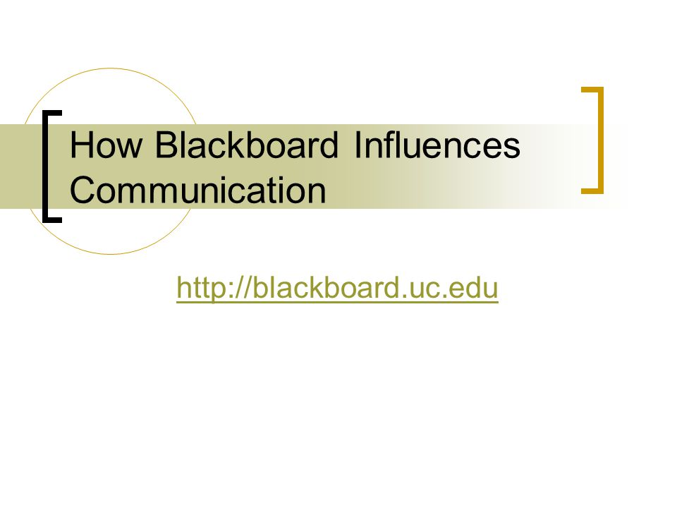 How Blackboard Influences Communication http://blackboard.uc.edu