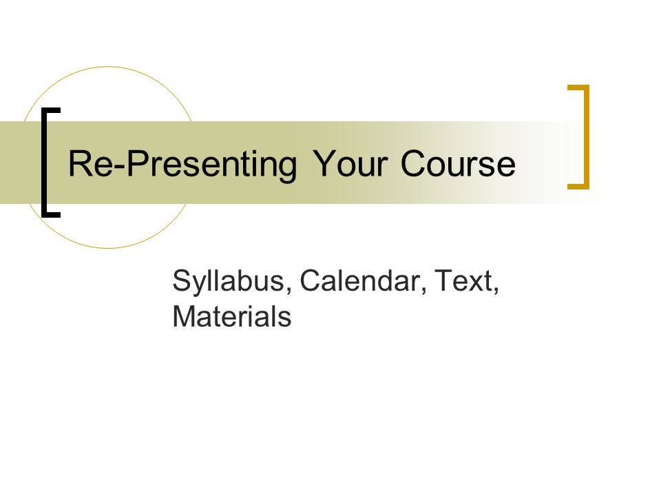 Re-Presenting Your Course Syllabus, Calendar, Text, Materials