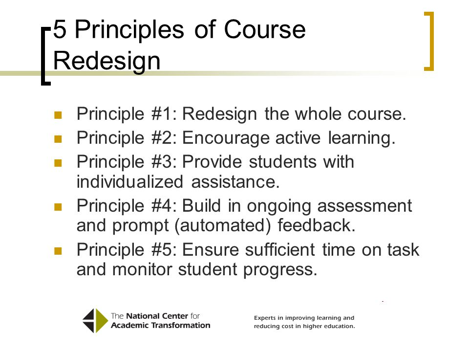5 Principles of Course Redesign Principle #1: Redesign the whole course.