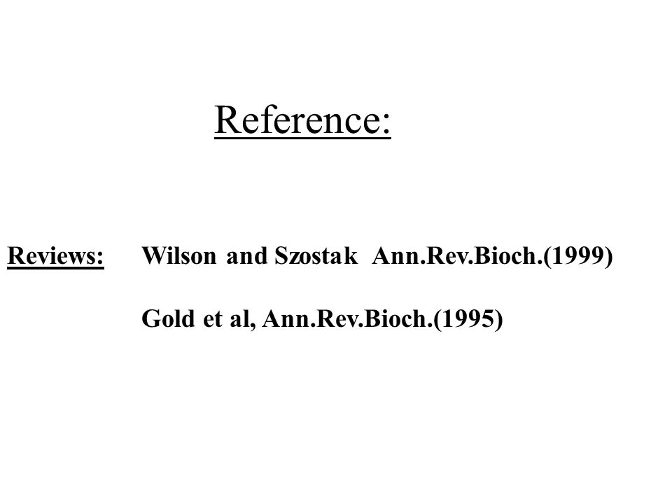Reference: Reviews: Wilson and Szostak Ann.Rev.Bioch.(1999) Gold et al, Ann.Rev.Bioch.(1995)
