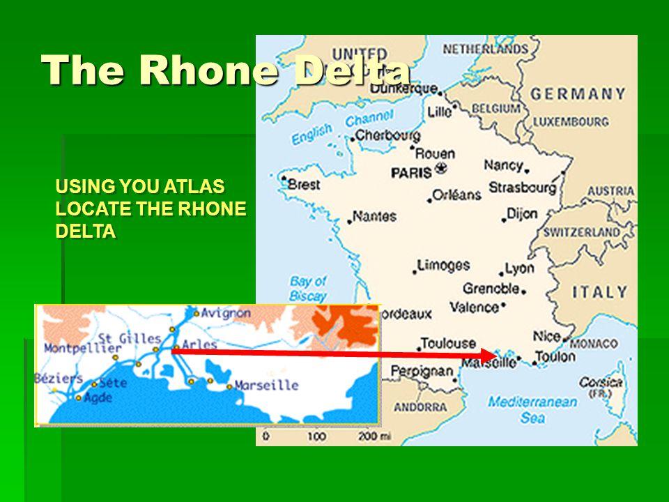 USING YOU ATLAS LOCATE THE RHONE DELTA USING YOU ATLAS LOCATE THE RHONE DELTA The Rhone Delta