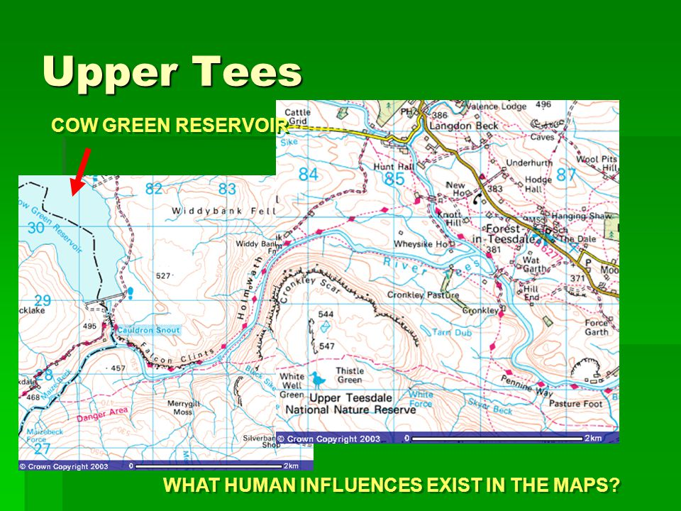 Upper Tees WHAT HUMAN INFLUENCES EXIST IN THE MAPS? COW GREEN RESERVOIR